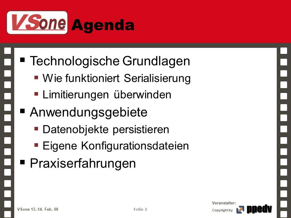 VS one Veranstalter: VSone 13.-14. Feb. 08 Folie 2 Copyright by Agenda Technologische Grundlagen Wie funktioniert Serialisierung Limitierungen überwin