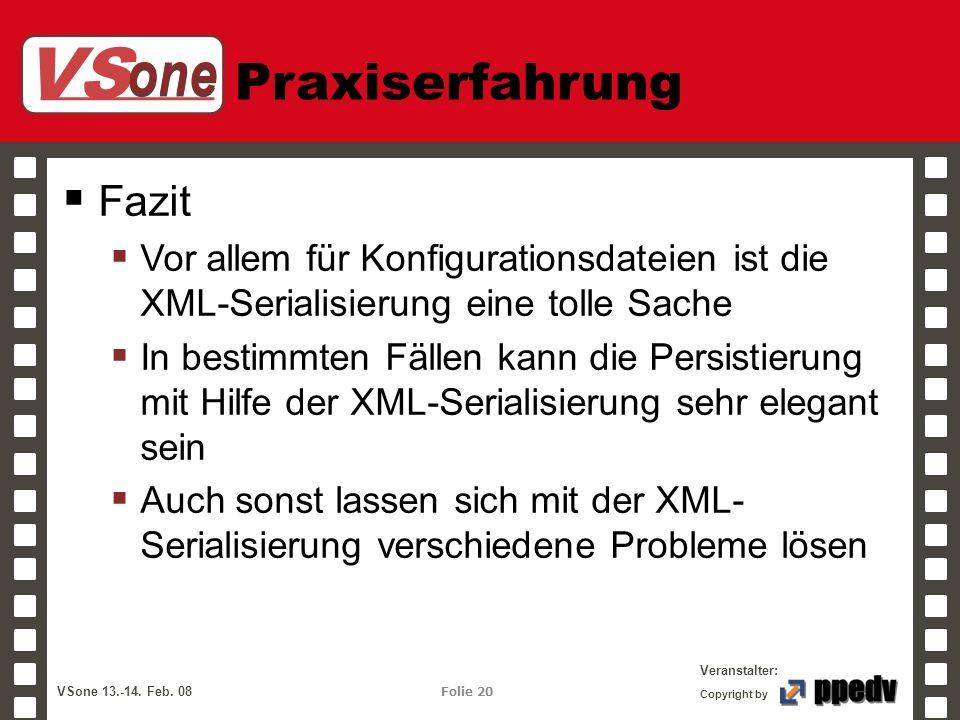 VS one Veranstalter: VSone 13.-14. Feb. 08 Folie 20 Copyright by Praxiserfahrung Fazit Vor allem für Konfigurationsdateien ist die XML-Serialisierung
