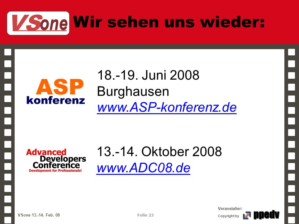 VS one Veranstalter: VSone 13.-14. Feb. 08 Folie 23 Copyright by Wir sehen uns wieder: 18.-19.