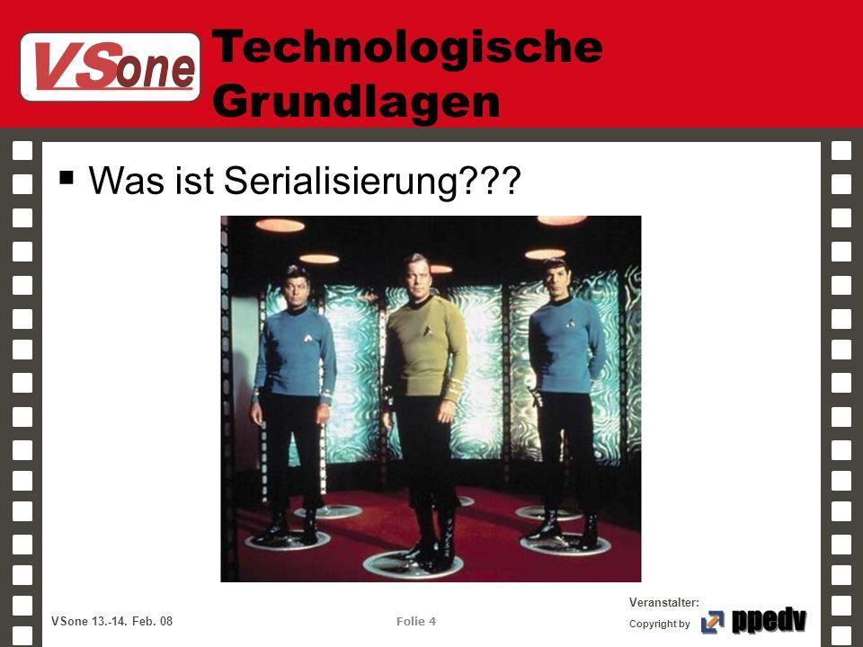 VS one Veranstalter: VSone 13.-14. Feb. 08 Folie 4 Copyright by Technologische Grundlagen Was ist Serialisierung???