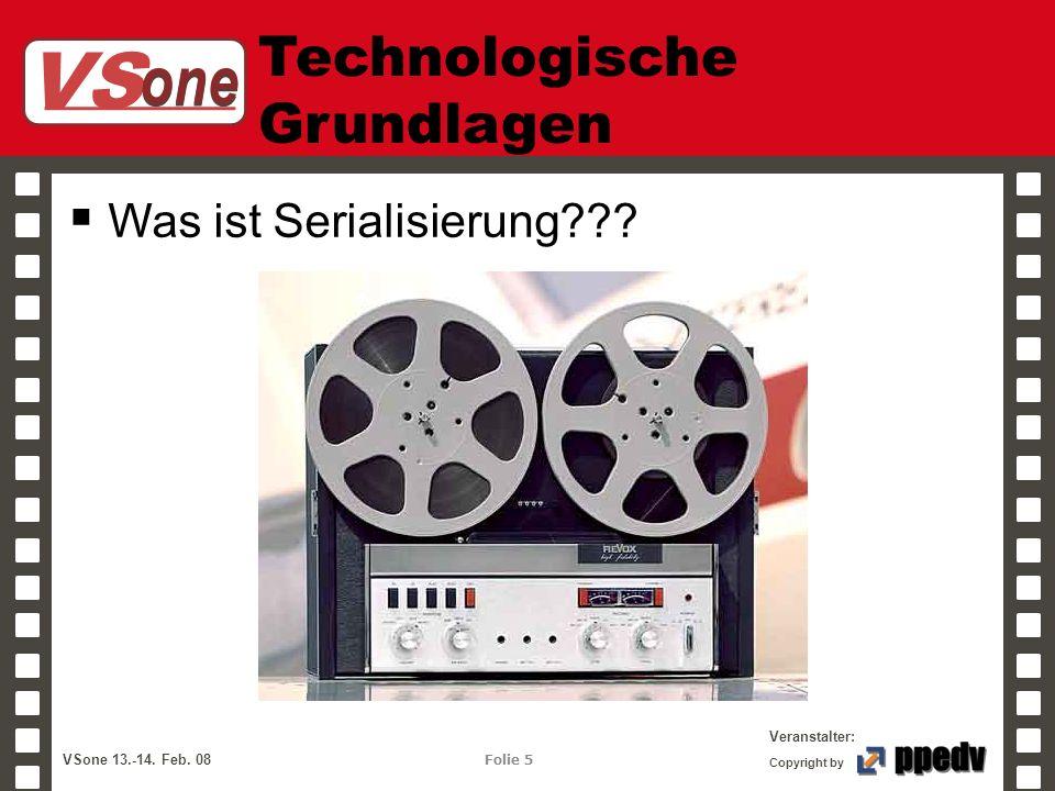 VS one Veranstalter: VSone 13.-14. Feb. 08 Folie 5 Copyright by Technologische Grundlagen Was ist Serialisierung???