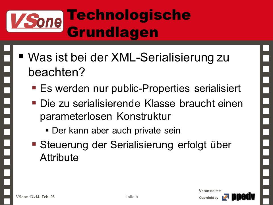 VS one Veranstalter: VSone 13.-14. Feb. 08 Folie 8 Copyright by Technologische Grundlagen Was ist bei der XML-Serialisierung zu beachten? Es werden nu