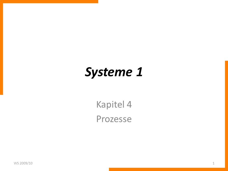 Systeme 1 Kapitel 4 Prozesse WS 2009/101