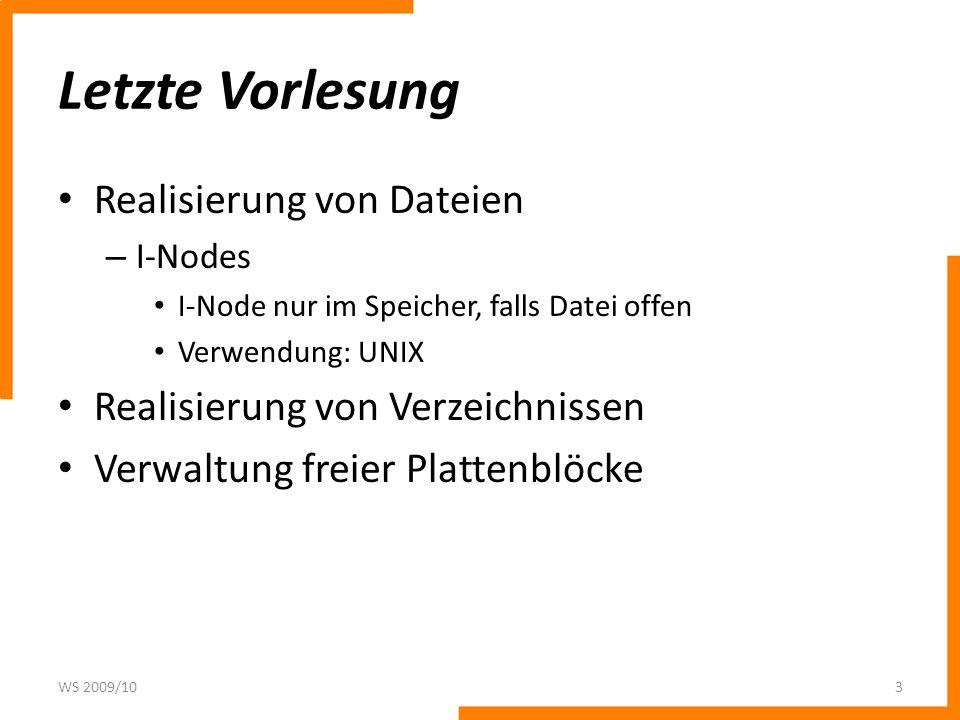 Letzte Vorlesung Realisierung von Dateien – I-Nodes I-Node nur im Speicher, falls Datei offen Verwendung: UNIX Realisierung von Verzeichnissen Verwalt