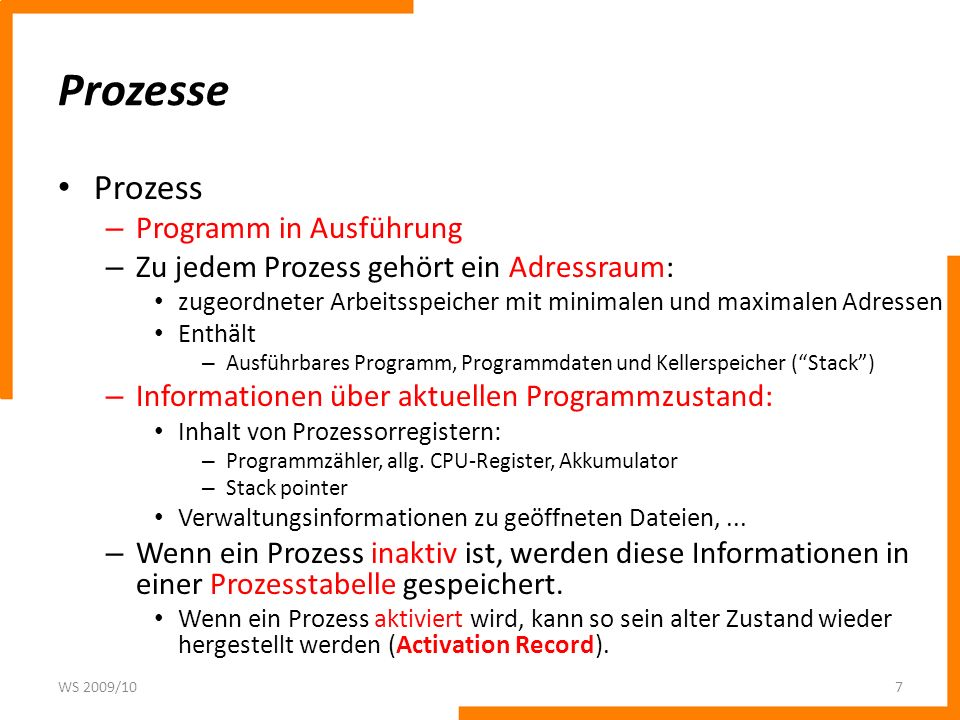 Prozesse Prozess – Programm in Ausführung – Zu jedem Prozess gehört ein Adressraum: zugeordneter Arbeitsspeicher mit minimalen und maximalen Adressen