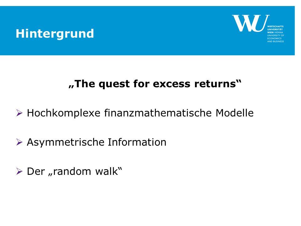Hintergrund The quest for excess returns Hochkomplexe finanzmathematische Modelle Asymmetrische Information Der random walk