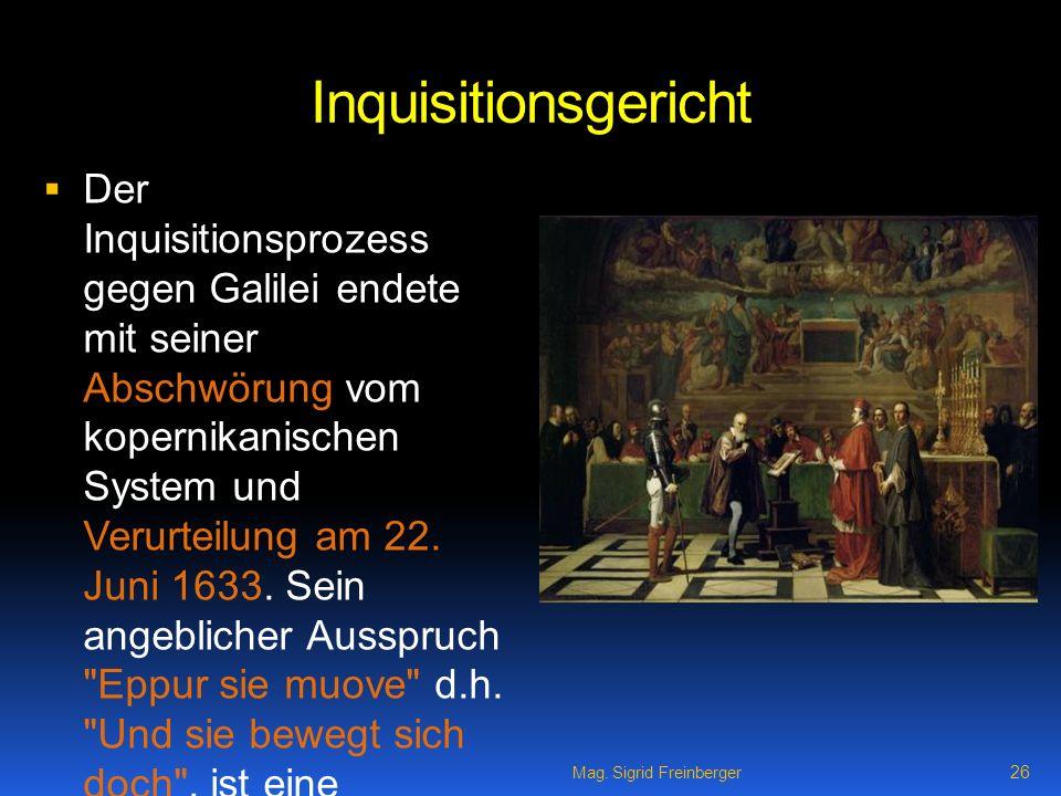Inquisitionsgericht Der Inquisitionsprozess gegen Galilei endete mit seiner Abschwörung vom kopernikanischen System und Verurteilung am 22.