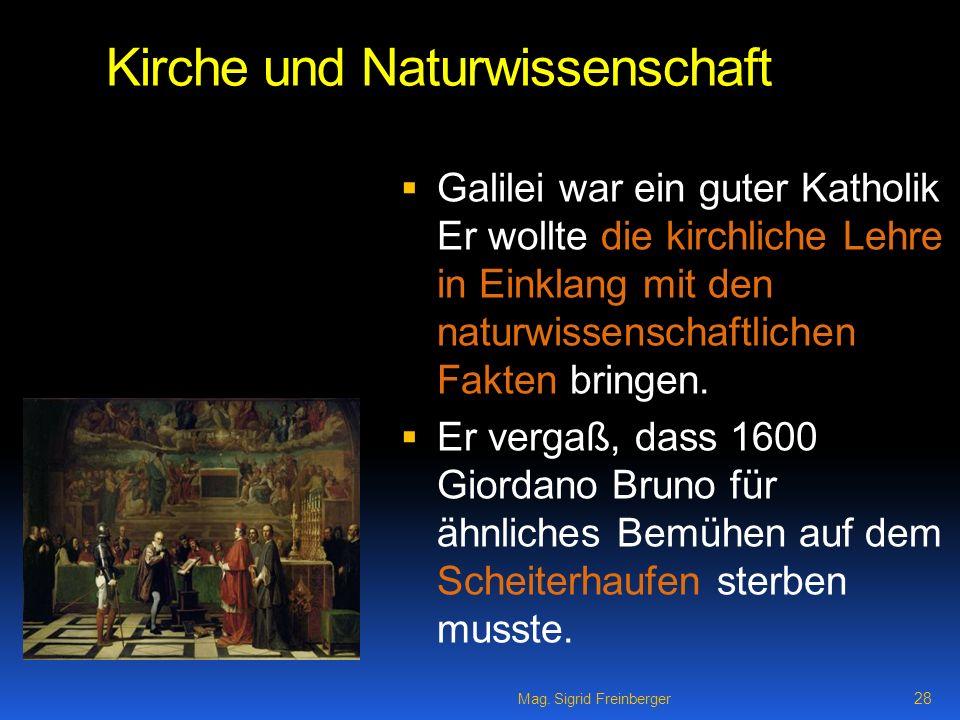 Mag. Sigrid Freinberger 28 Kirche und Naturwissenschaft Galilei war ein guter Katholik Er wollte die kirchliche Lehre in Einklang mit den naturwissens