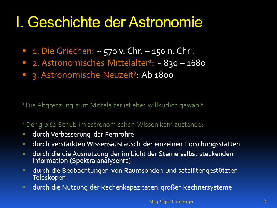 Mag.Sigrid Freinberger 3 I. Geschichte der Astronomie 1.