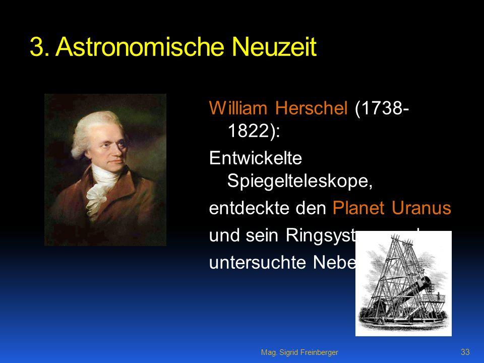 3. Astronomische Neuzeit William Herschel (1738- 1822): Entwickelte Spiegelteleskope, entdeckte den Planet Uranus und sein Ringsystem und untersuchte