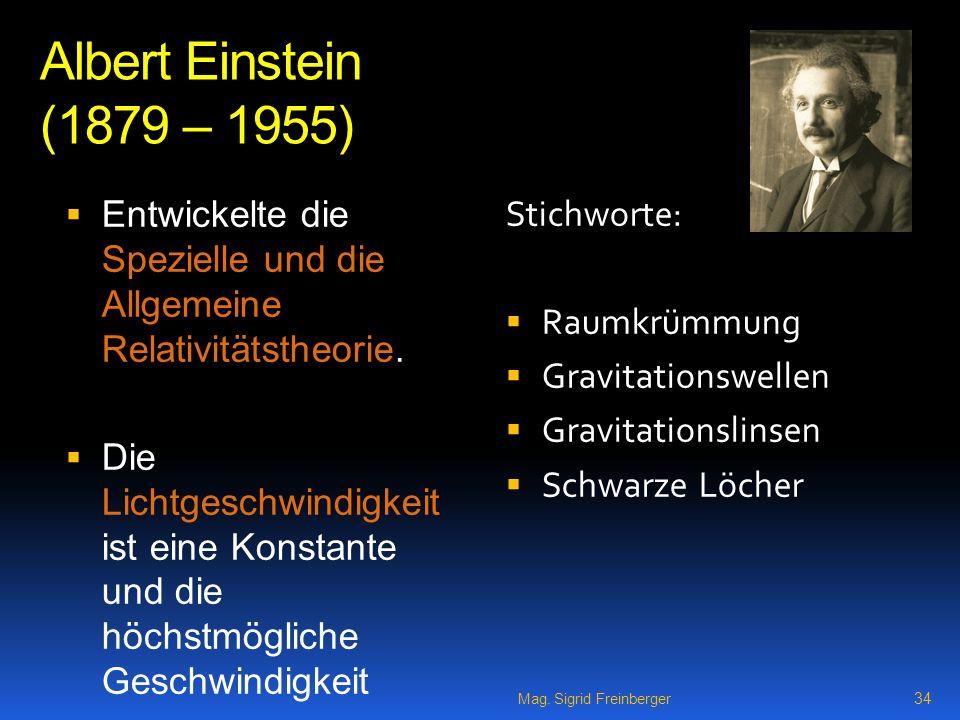 Albert Einstein (1879 – 1955) Entwickelte die Spezielle und die Allgemeine Relativitätstheorie.