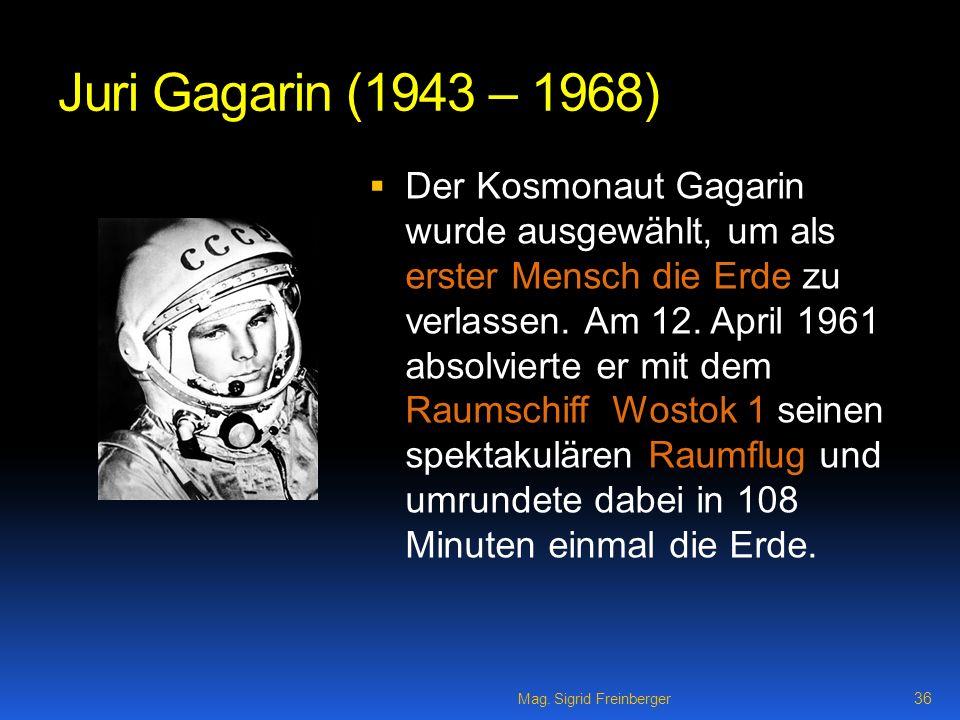 Juri Gagarin (1943 – 1968) Der Kosmonaut Gagarin wurde ausgewählt, um als erster Mensch die Erde zu verlassen.
