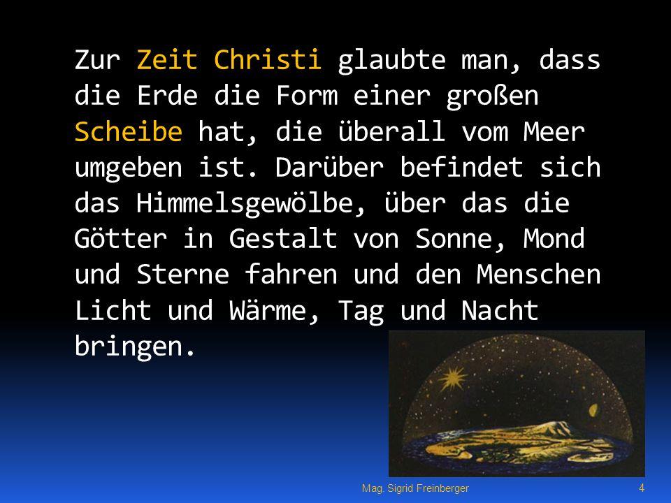 Zur Zeit Christi glaubte man, dass die Erde die Form einer großen Scheibe hat, die überall vom Meer umgeben ist.