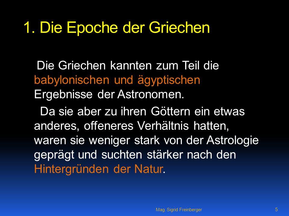 5 1. Die Epoche der Griechen Die Griechen kannten zum Teil die babylonischen und ägyptischen Ergebnisse der Astronomen. Da sie aber zu ihren Göttern e