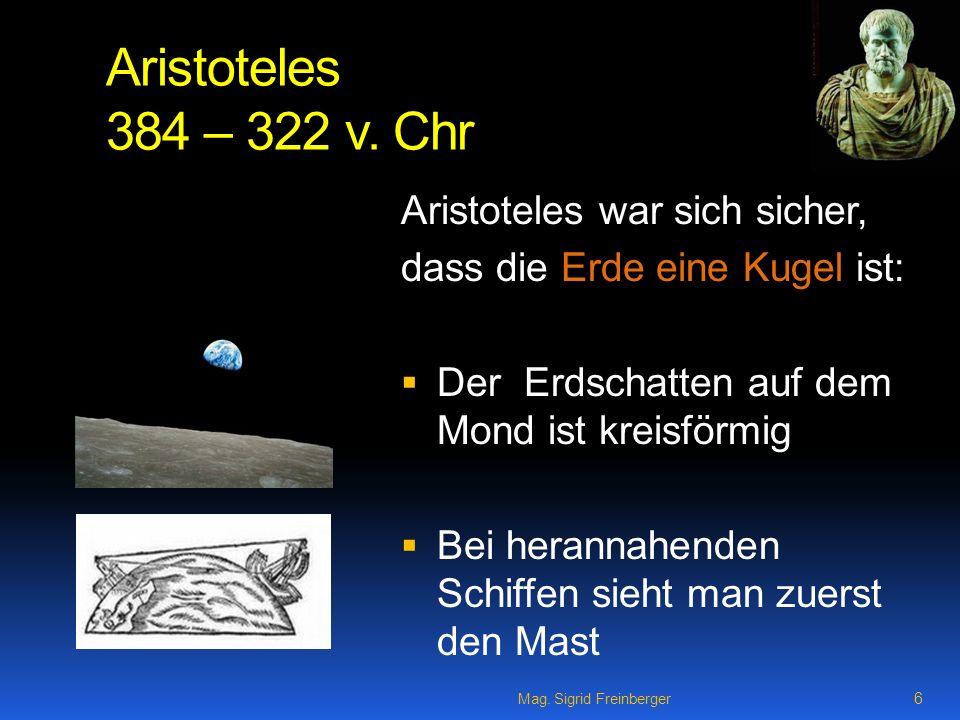 Mag.Sigrid Freinberger 6 Aristoteles 384 – 322 v.