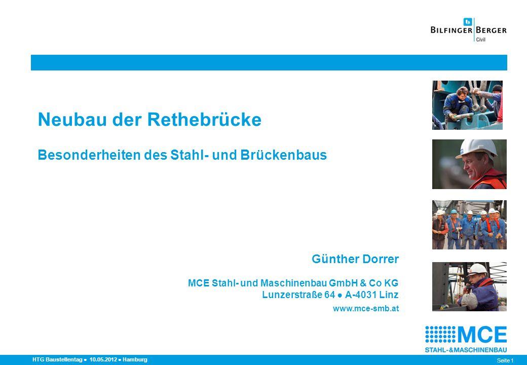 Seite 1 HTG Baustellentag 10.05.2012 Hamburg Neubau der Rethebrücke Besonderheiten des Stahl- und Brückenbaus Günther Dorrer MCE Stahl- und Maschinenb