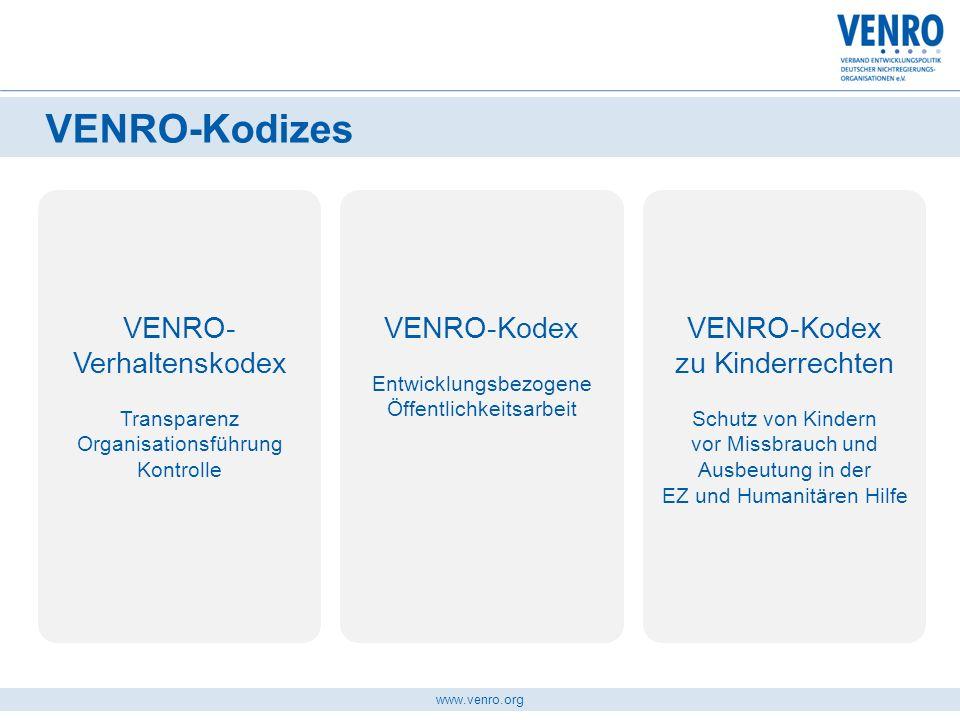 www.venro.org VENRO-Kodizes VENRO-Kodex Entwicklungsbezogene Öffentlichkeitsarbeit VENRO- Verhaltenskodex Transparenz Organisationsführung Kontrolle V