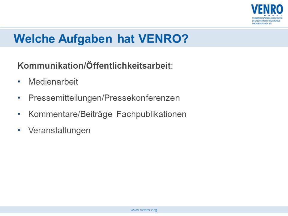 www.venro.org Kommunikation/Öffentlichkeitsarbeit: Medienarbeit Pressemitteilungen/Pressekonferenzen Kommentare/Beiträge Fachpublikationen Veranstaltu