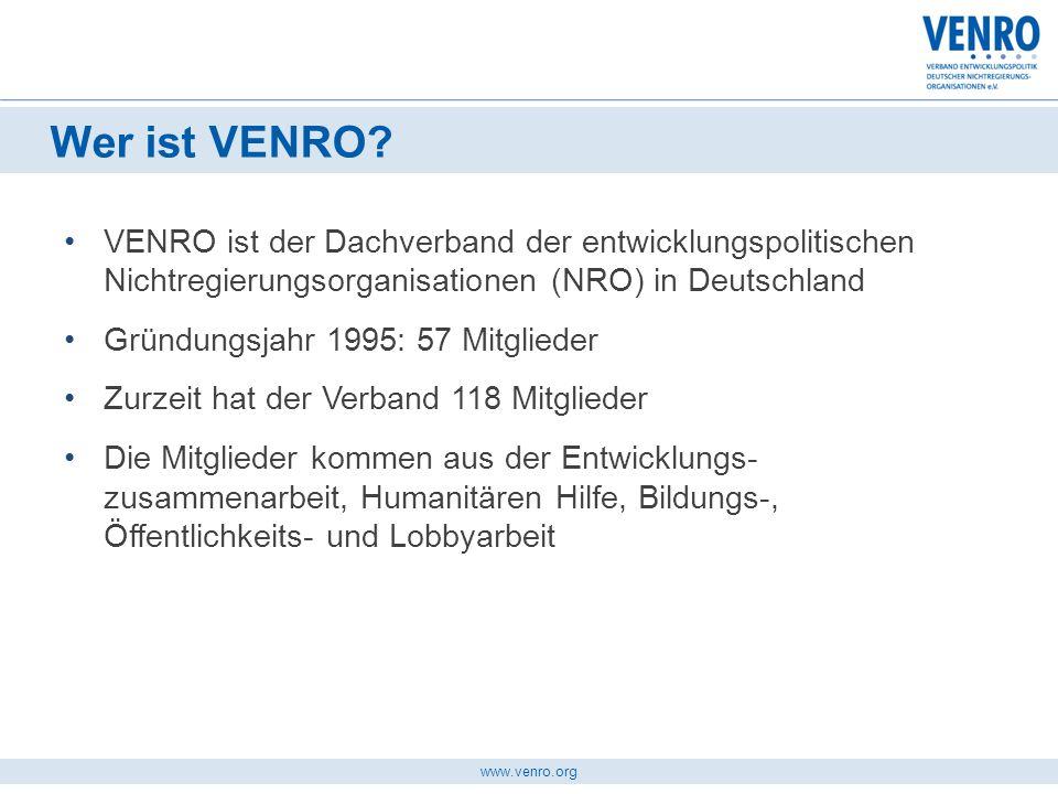 www.venro.org VENRO ist der Dachverband der entwicklungspolitischen Nichtregierungsorganisationen (NRO) in Deutschland Gründungsjahr 1995: 57 Mitglied