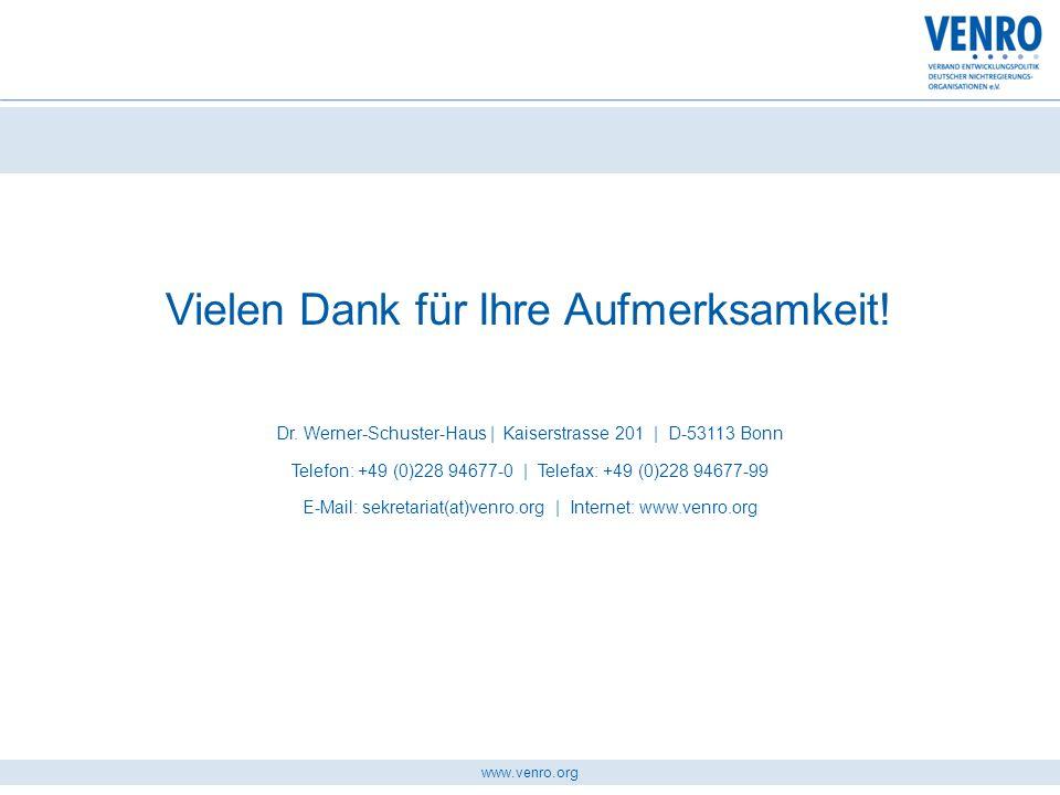 www.venro.org Vielen Dank für Ihre Aufmerksamkeit! Dr. Werner-Schuster-Haus | Kaiserstrasse 201 | D-53113 Bonn Telefon: +49 (0)228 94677-0 | Telefax: