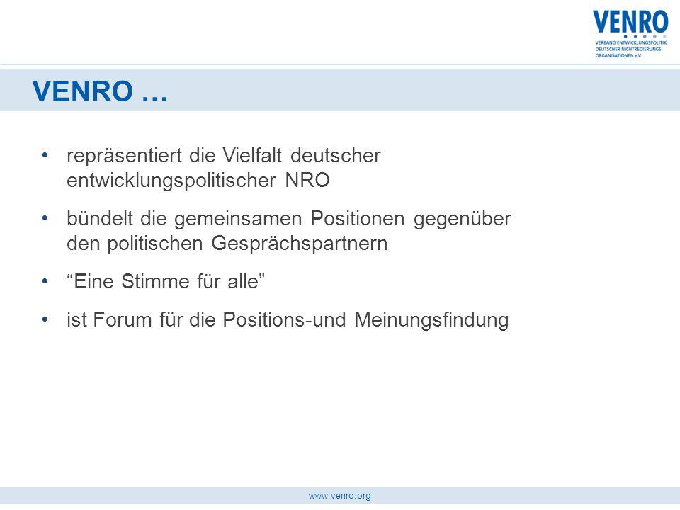 www.venro.org repräsentiert die Vielfalt deutscher entwicklungspolitischer NRO bündelt die gemeinsamen Positionen gegenüber den politischen Gesprächsp