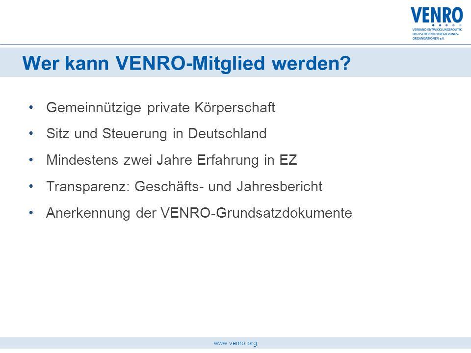 www.venro.org Gemeinnützige private Körperschaft Sitz und Steuerung in Deutschland Mindestens zwei Jahre Erfahrung in EZ Transparenz: Geschäfts- und J