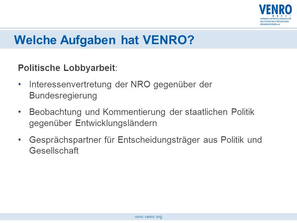 www.venro.org Qualitätssicherung/Standardsetzung: VENRO-Kodizes Verbindliche Richtlinien für VENRO-Mitglieder Standards zur praktischen Umsetzung Welche Aufgaben hat VENRO?