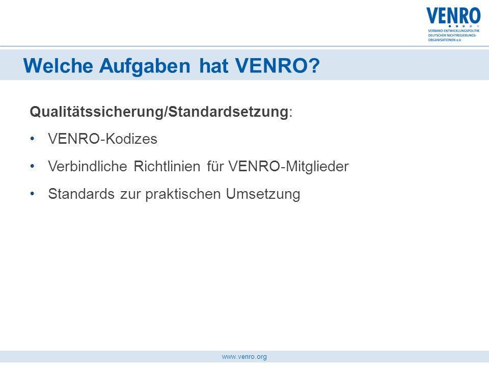 www.venro.org VENRO-Kodizes VENRO-Kodex Entwicklungsbezogene Öffentlichkeitsarbeit VENRO- Verhaltenskodex Transparenz Organisationsführung Kontrolle VENRO-Kodex zu Kinderrechten Schutz von Kindern vor Missbrauch und Ausbeutung in der EZ und Humanitären Hilfe