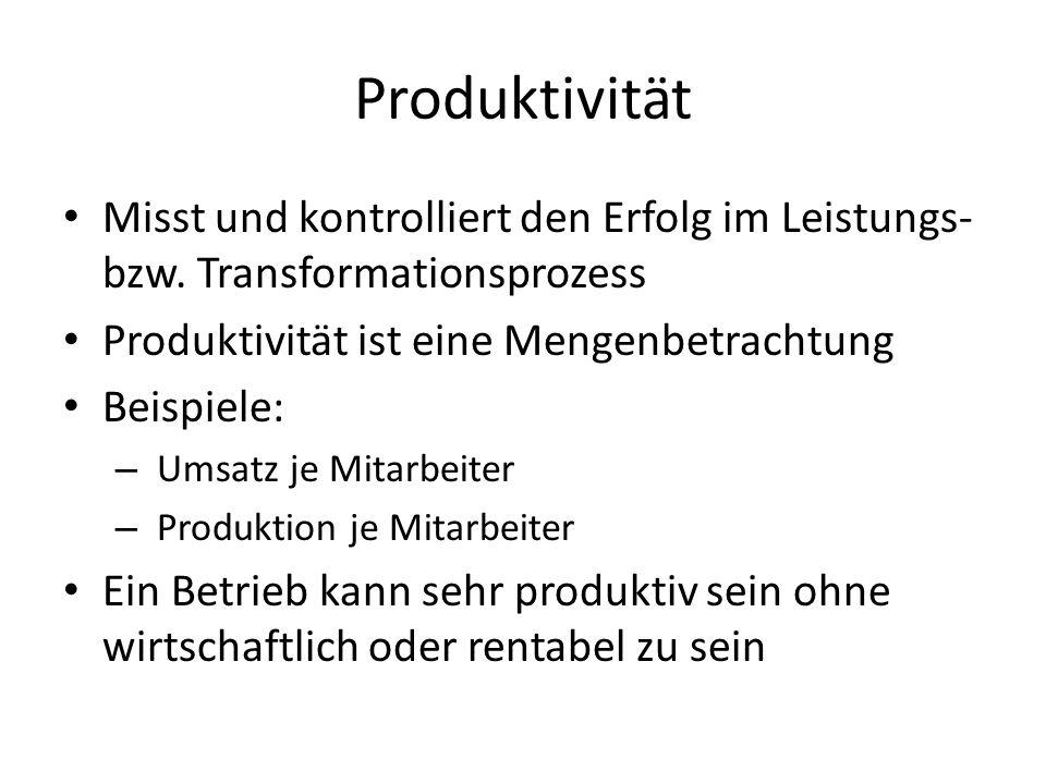 Produktivität Misst und kontrolliert den Erfolg im Leistungs- bzw. Transformationsprozess Produktivität ist eine Mengenbetrachtung Beispiele: – Umsatz