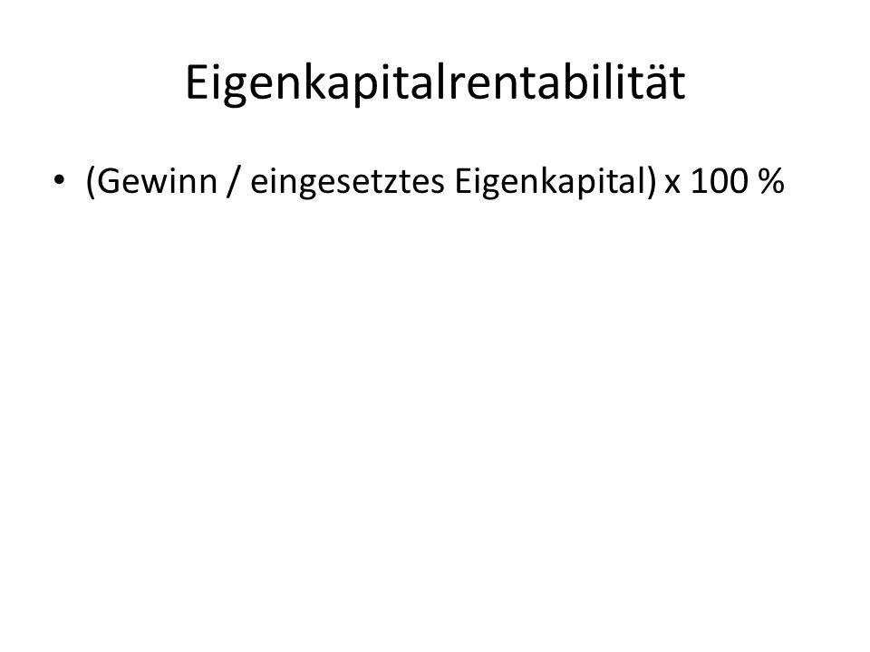 Eigenkapitalrentabilität (Gewinn / eingesetztes Eigenkapital) x 100 %