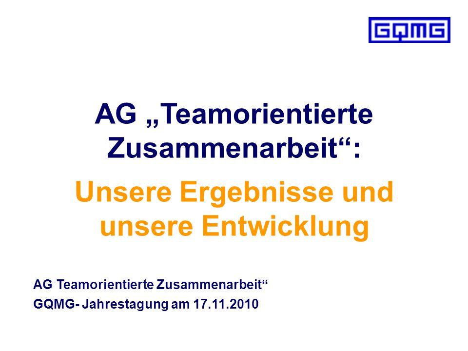 AG Teamorientierte Zusammenarbeit Unser Vorhaben Sachstand Summercamp der GQMG 2010 GQMG-Tagung 17.11.2010, Dirk Ashauer & Britta Pfennig für die AG Teamorientierte Zusammenarbeit