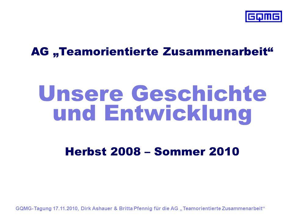 Veröffentlichung mit folgenden Kapiteln Ökonomie und Stichworte Ökonomie Veränderte Rahmen- bedingungen Besetzung/ Ambulanz Qualitäts- und Effizienz- steigerung Qualifikation Balance- Score- Card Entscheidungs- kompetenzen Prozesse glätten GQMG-Tagung 17.11.2010, Dirk Ashauer & Britta Pfennig für die AG Teamorientierte Zusammenarbeit
