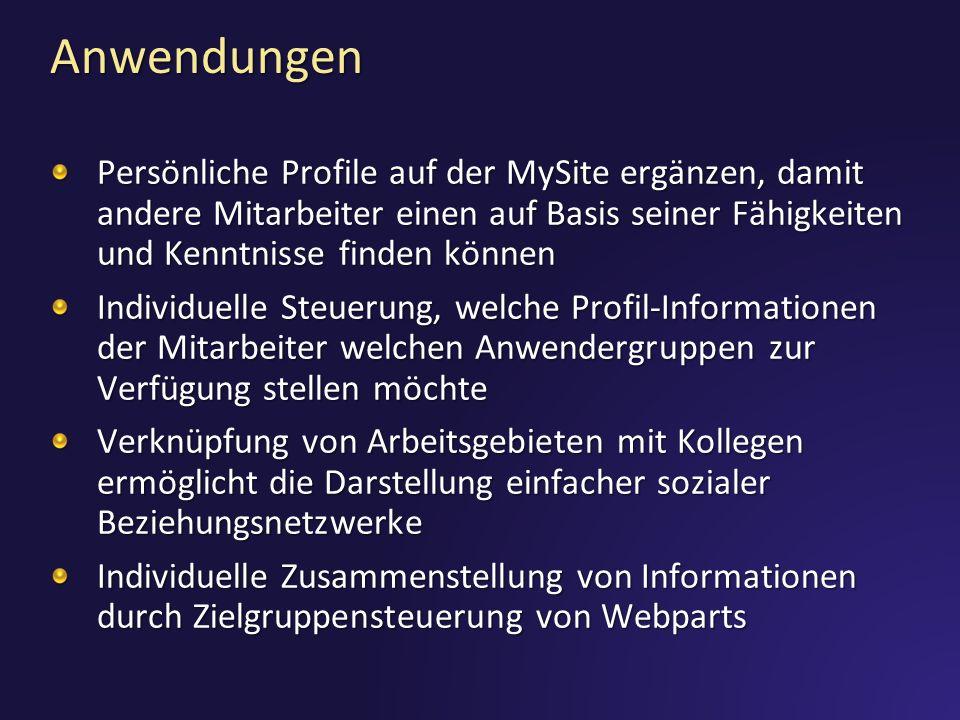 Anwendungen Persönliche Profile auf der MySite ergänzen, damit andere Mitarbeiter einen auf Basis seiner Fähigkeiten und Kenntnisse finden können Indi
