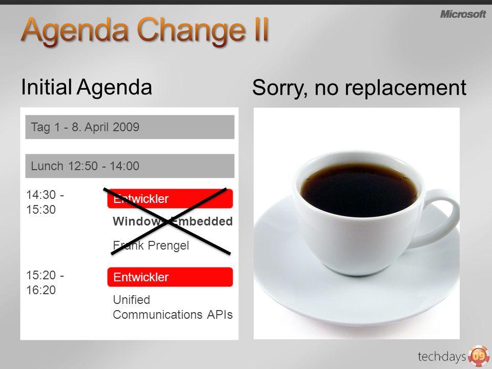 Initial Agenda Tag 1 - 8. April 2009 Lunch 12:50 - 14:00 Entwickler 14:30 - 15:30 Windows Embedded Frank Prengel Entwickler 15:20 - 16:20 Unified Comm