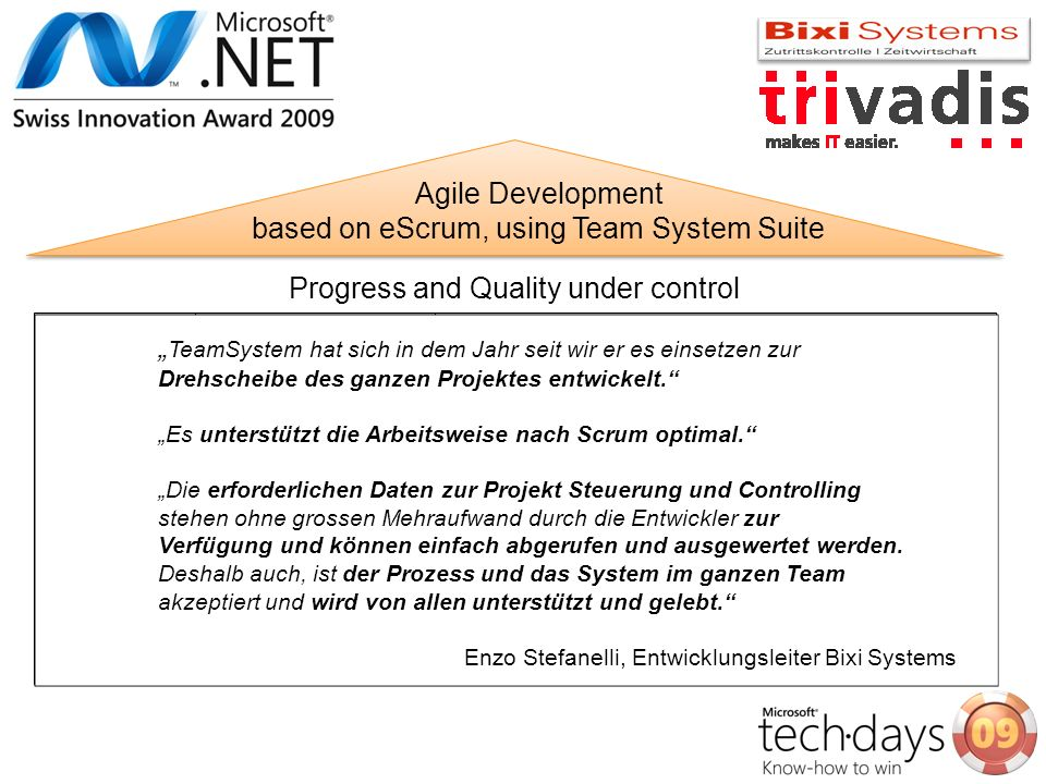 Agile Development based on eScrum, using Team System Suite Progress and Quality under control TeamSystem hat sich in dem Jahr seit wir er es einsetzen zur Drehscheibe des ganzen Projektes entwickelt.