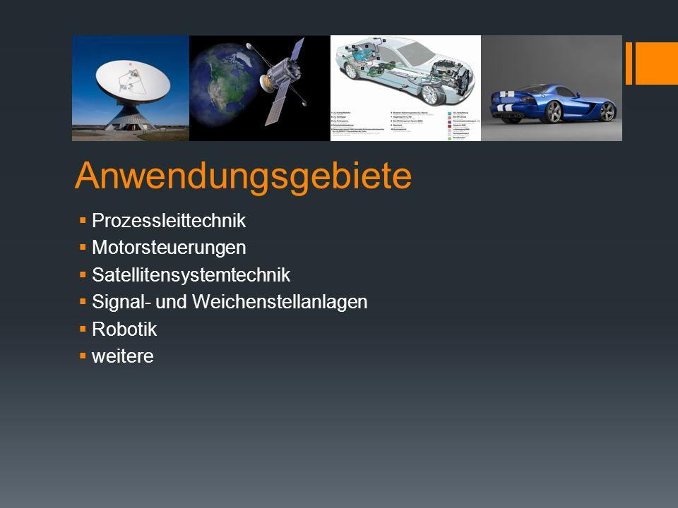 Anwendungsgebiete Prozessleittechnik Motorsteuerungen Satellitensystemtechnik Signal- und Weichenstellanlagen Robotik weitere
