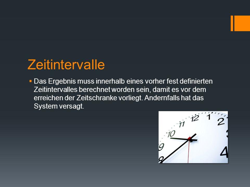 Zeitintervalle Das Ergebnis muss innerhalb eines vorher fest definierten Zeitintervalles berechnet worden sein, damit es vor dem erreichen der Zeitschranke vorliegt.