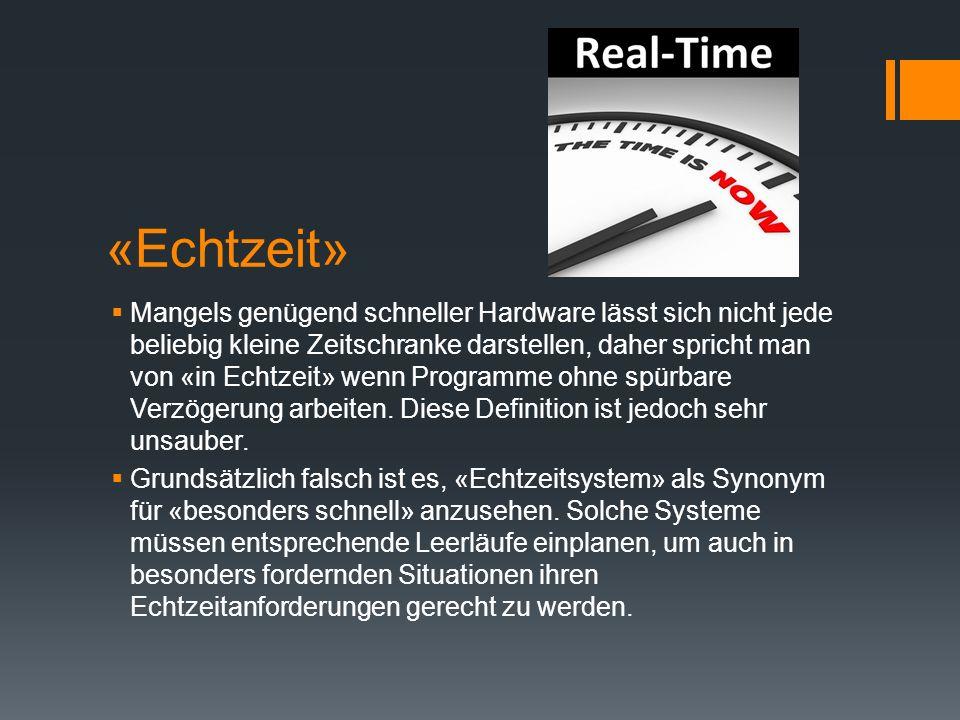 «Echtzeit» Mangels genügend schneller Hardware lässt sich nicht jede beliebig kleine Zeitschranke darstellen, daher spricht man von «in Echtzeit» wenn Programme ohne spürbare Verzögerung arbeiten.