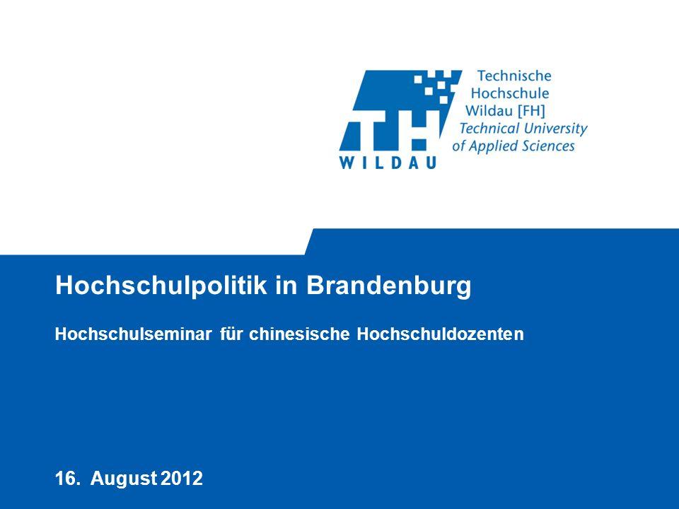 Hochschulpolitik in Brandenburg Hochschulseminar für chinesische Hochschuldozenten 16. August 2012