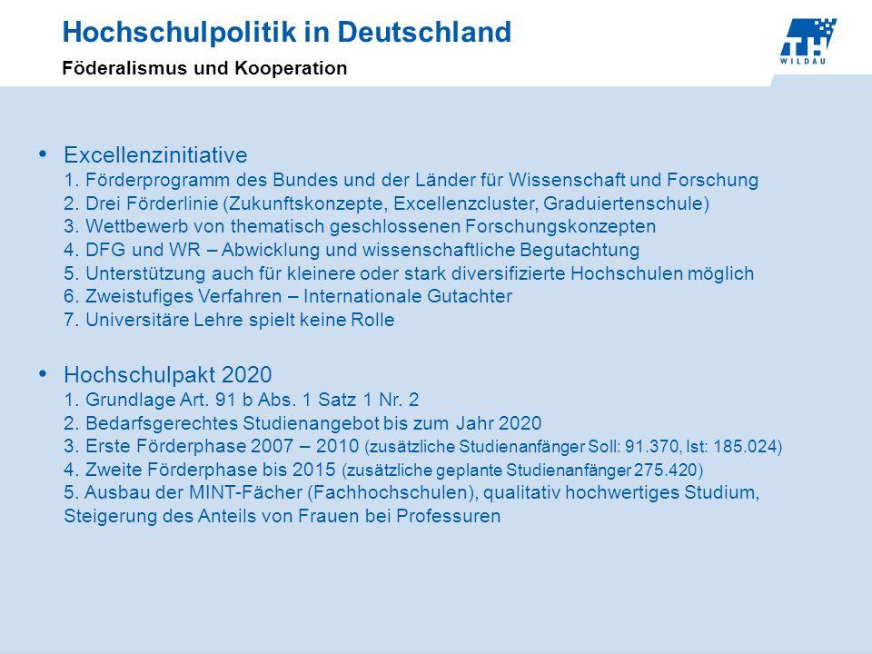 Hochschulpolitik in Deutschland Föderalismus und Kooperation Excellenzinitiative 1. Förderprogramm des Bundes und der Länder für Wissenschaft und Fors