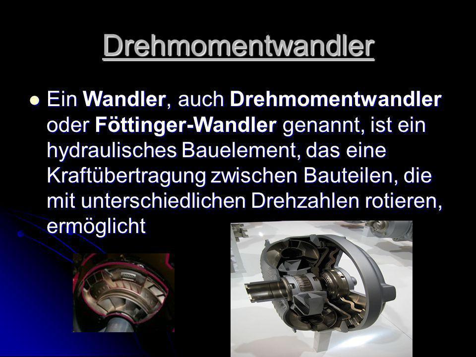 Drehmomentwandler Ein Wandler, auch Drehmomentwandler oder Föttinger-Wandler genannt, ist ein hydraulisches Bauelement, das eine Kraftübertragung zwis