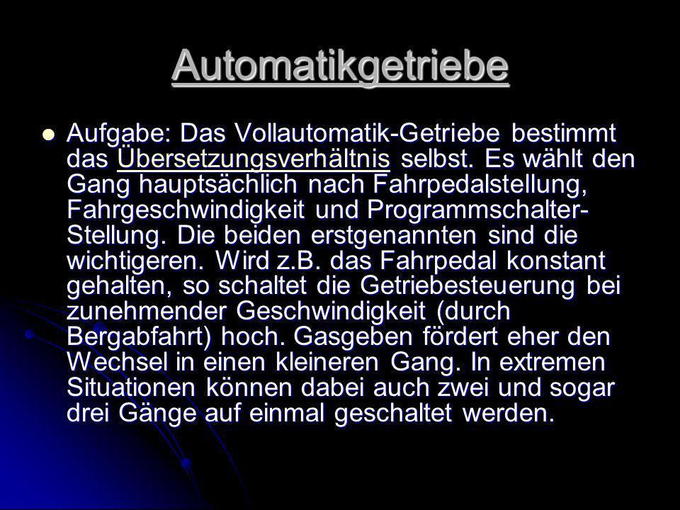 Automatikgetriebe Aufgabe: Das Vollautomatik-Getriebe bestimmt das Übersetzungsverhältnis selbst. Es wählt den Gang hauptsächlich nach Fahrpedalstellu