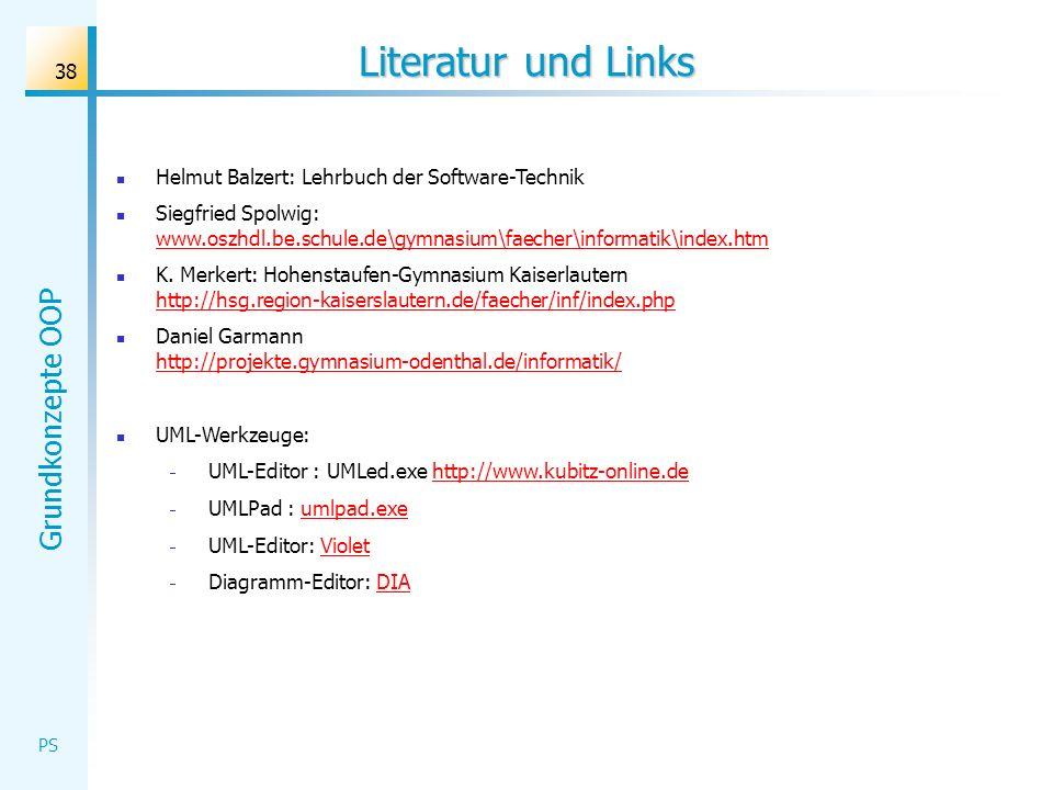 Grundkonzepte OOP PS 38 Literatur und Links Helmut Balzert: Lehrbuch der Software-Technik Siegfried Spolwig: www.oszhdl.be.schule.de\gymnasium\faecher