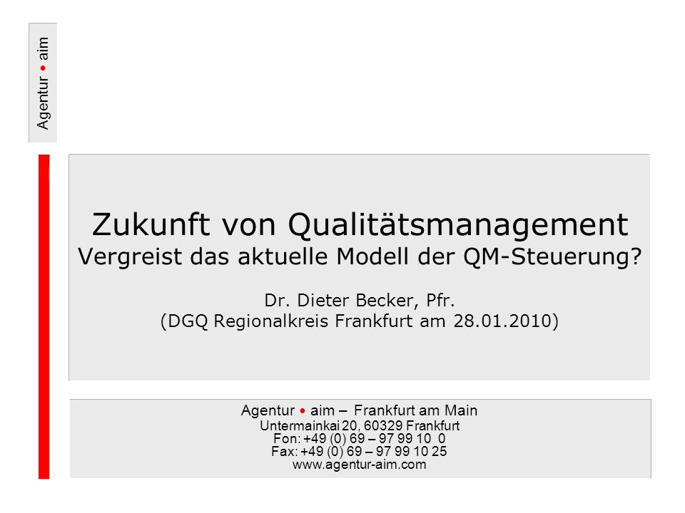 Agentur aim – Frankfurt am Main Untermainkai 20, 60329 Frankfurt Fon: +49 (0) 69 – 97 99 10 0 Fax: +49 (0) 69 – 97 99 10 25 www.agentur-aim.com Agentur aim 2.