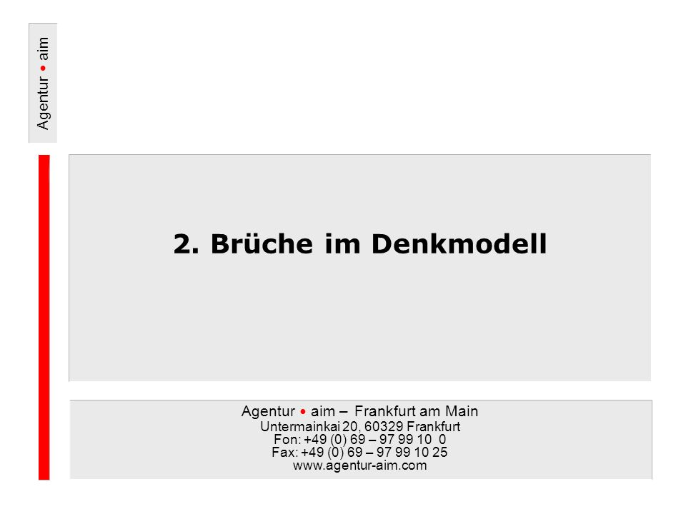 Agentur aim – Frankfurt am Main Untermainkai 20, 60329 Frankfurt Fon: +49 (0) 69 – 97 99 10 0 Fax: +49 (0) 69 – 97 99 10 25 www.agentur-aim.com Agentu