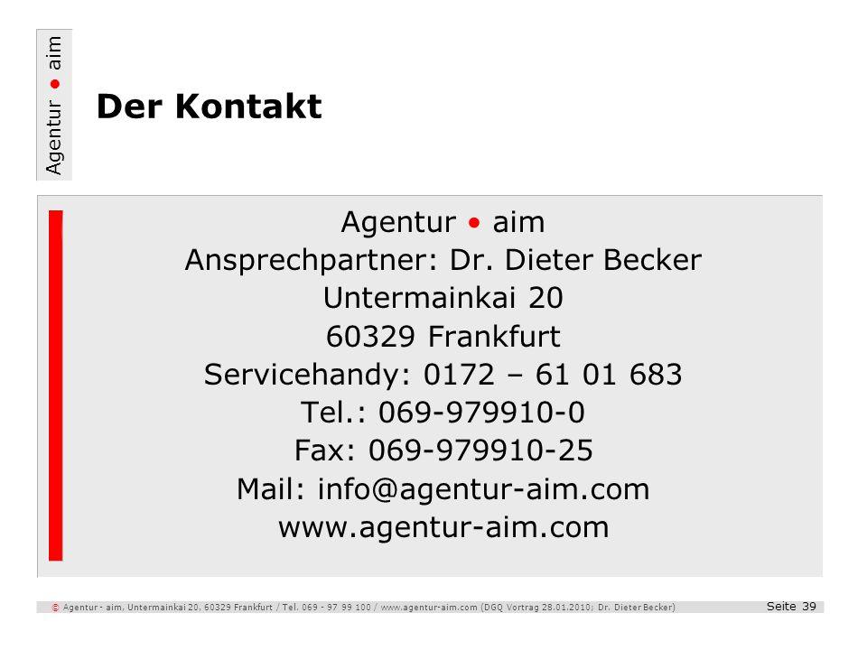 Agentur aim Seite 39 © Agentur - aim, Untermainkai 20, 60329 Frankfurt / Tel. 069 - 97 99 100 / www.agentur-aim.com (DGQ Vortrag 28.01.2010; Dr. Diete