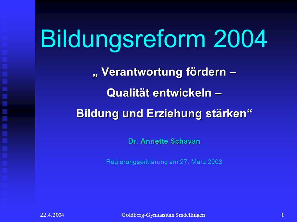 22.4.2004Goldberg-Gymnasium Sindelfingen1 Bildungsreform 2004 Verantwortung fördern – Verantwortung fördern – Qualität entwickeln – Bildung und Erzieh