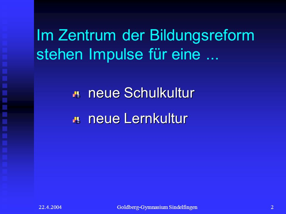 22.4.2004Goldberg-Gymnasium Sindelfingen2 Im Zentrum der Bildungsreform stehen Impulse für eine... neue Schulkultur neue Lernkultur