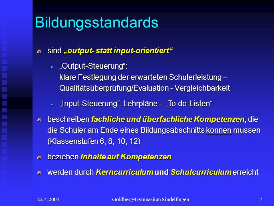 22.4.2004Goldberg-Gymnasium Sindelfingen7 sind output- statt input-orientiert Output-Steuerung: klare Festlegung der erwarteten Schülerleistung – Qual
