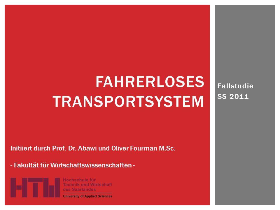 Fallstudie SS 2011 FAHRERLOSES TRANSPORTSYSTEM Initiiert durch Prof.